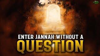 ENTER JANNAH WITHOUT A SINGLE QUESTION