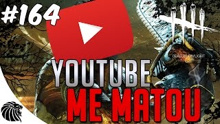 O YOUTUBE ME MATOU -  DEAD BY DAYLIGHT #164