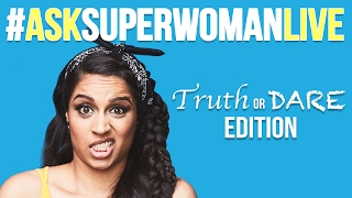 #AskSuperwomanLIVE: TRUTH or DARE