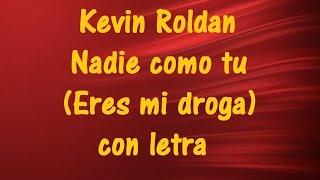 Kevin Roldan -  Nadie como tu (Eres mi droga)  con letra ♫ Videos Lyrics HD ♫