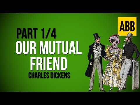 OUR MUTUAL FRIEND: Charles Dickens - FULL AudioBook: Part 1/4