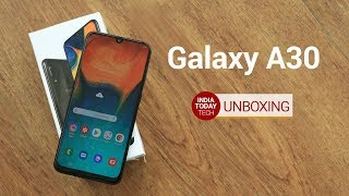 Galaxy A30 Unboxing and Quick Review | India Today Tech