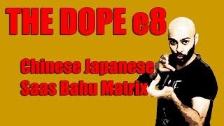 BollywoodGandu | The Dope | Chinese Japanese Saas Bahu Matrix: Ep 8