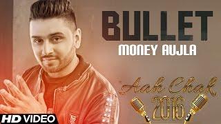 Money Aujla - Bullet | Full Video |  Aah Chak 2016