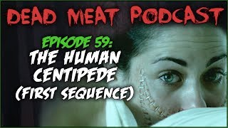 The Human Centipede (Dead Meat Podcast #59)