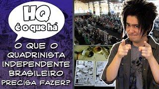 O que o QUADRINISTA independente BRASILEIRO precisa fazer? - HQ é o que há