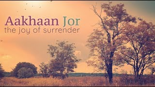 AAKHAN JOR  | The Joy of Surrender | Blissful Mantra Meditation