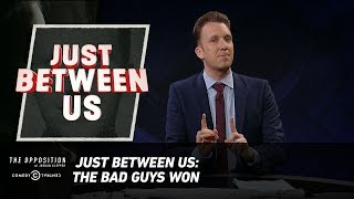Just Between Us - The Bad Guys Won - The Opposition w/ Jordan Klepper