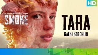 Tara by Kalki Koechlin | SMOKE | An Eros Now Original Series | All Episodes Out On 26th October