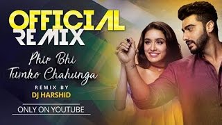 Phir Bhi Tumko Chahunga (Official Remix) - Half Girlfriend || DJ Harshid || Lyrics Video