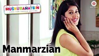 Manmarzian   Muskurahatein   J.S.Randhawa & Sonal Mudgal   Vipul Kapoor   Rajat Nagpal