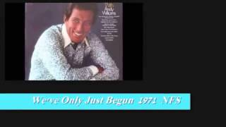 ANDY WILLIAMS - WE'VE ONLY JUST BEGUN
