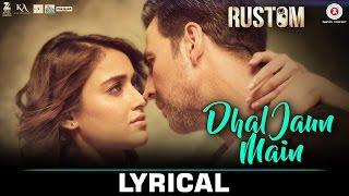 Dhal Jaun Main - Lyrical | Rustom | Akshay Kumar, Ileana D'cruz | Jeet Gannguli | Jubin, Aakanksha S