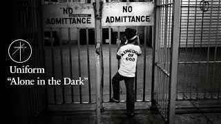 Uniform - Alone in the Dark (Official Audio)