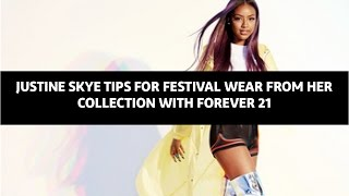 Justine Skye Tips For Festival Wear From Her Collection with Forever 21