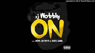 Dj Wobbly   ON Ft  Dope Artists & Bace Gang