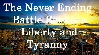 The Never Ending Battle Between Liberty and Tyranny