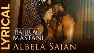 Albela Sajan   Full Song with Lyrics   Bajirao Mastani