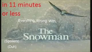 Everything Wrong with the Snowman in 11 minutes or less