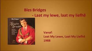 Bles Bridges - Laat my lewe, laat my liefhê