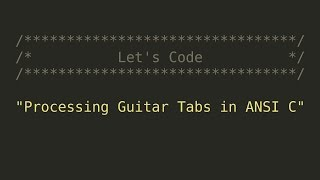 Let's Code: Processing Guitar Tabs in ANSI C