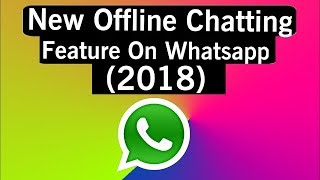 New offline chatting  on WHATSAPP how To CHAT offline watch the video 