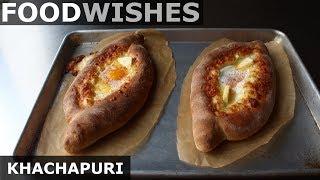 Khachapuri (Georgian Cheese Bread) - Food Wishes