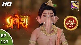 Vighnaharta Ganesh - Ep 127 - Full Episode - 16th  February, 2018