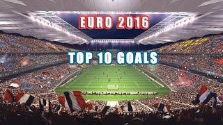 TOP 10 GOALS  ● EURO 2016 | HD