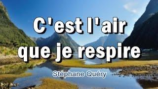 C'EST L'AIR QUE JE RESPIRE - Stéphane Quéry - Chant chrétien