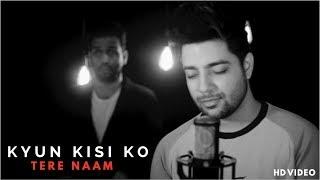 Kyun Kisi Ko - Unplugged Cover | Tere Naam | Siddharth Slathia ft. Rahul