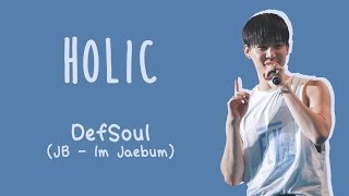 DEFSOUL (GOT7 JB) - HOLIC [ENG/ROM/HAN]
