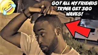 I GOT ALL MY FRIENDS TRYING TO GET 360 WAVES CHECK THEM OUT LOL