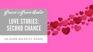 Love Stories: Second Chance [3D] [Romantic] [Roleplay] [ASMR] [Whispers]