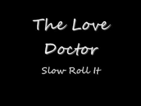 The Love Doctor Slow Roll It
