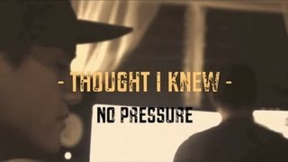 No Pressure – Thought I Knew (Snippet)