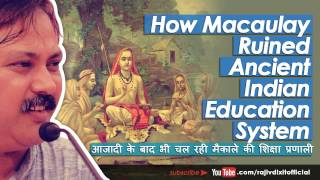 How Macaulay Ruined Ancient Indian Education System - Rajiv Dixit