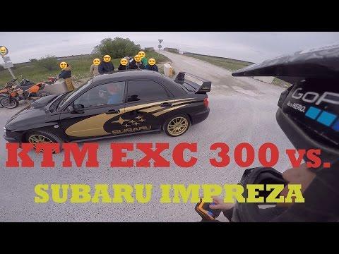 KTM EXC 300 VS 260PS SUBARU IMPREZA :O