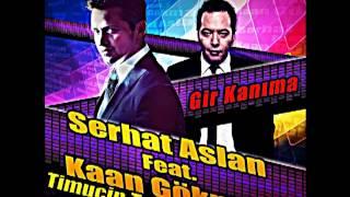 Serhat Aslan feat. Kaan Gökman - Gir Kanıma (Timuçin Tezel Club Mix)