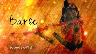 Barse - Bringing Leela into Your Life ( by Sounds of Isha )