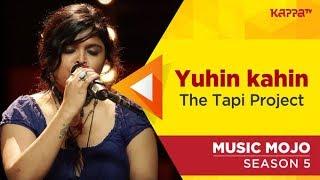 Yuhin kahin - The Tapi Project - Music Mojo Season 5 - Kappa TV