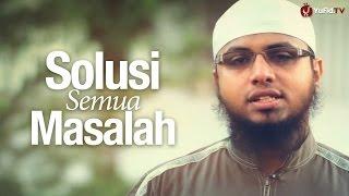 Renungan Islami: Solusi Semua Masalah - Ustadz Adam Bajrey