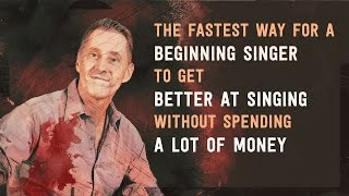 The Fastest Way for a Beginning Singer to Get Better at Singing Without Spending a lot of Money