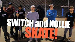 SWITCH and NOLLIE SKATE