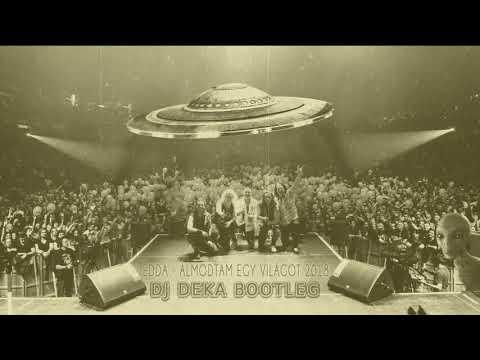 EDDA - Álmodtam egy világot 2018 (DJ Deka Exclusive Bootleg)