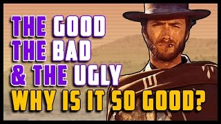The Good The Bad & The Ugly: Why Is It So Good?