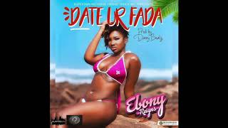 Ebony - Date Ur Fada [Audio Slide]