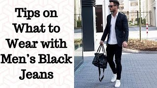 Tips on What to Wear with Men's Black Jeans   Men s Stylish Corner   My Black Jean Outfit Ideas