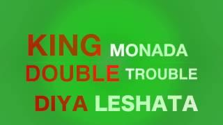 King Monada x The Double Trouble Diya Leshata