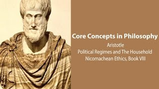 Aristotle on Political Regimes and Households (Nic Ethics book 8) - Philosophy Core Concepts
